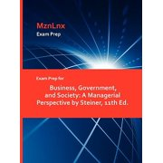 Exam Prep for Business, Government, and Society : A Managerial Perspective by Steiner, 11th Ed.