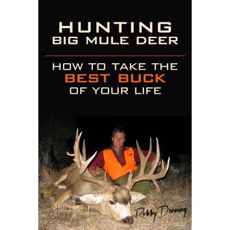 Hunting Big Mule Deer : How to Take the Best Buck of Your (Best Bang For Your Buck Used Car)
