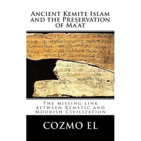 Ancient Kemite Islam and the Preservation of Ma'at: The Missing Link Between Kemetic and Moorish Civilization