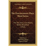 The Provincetown Plays, Third Series : The Two Sons, Lima Beans, Before Breakfast (1916)