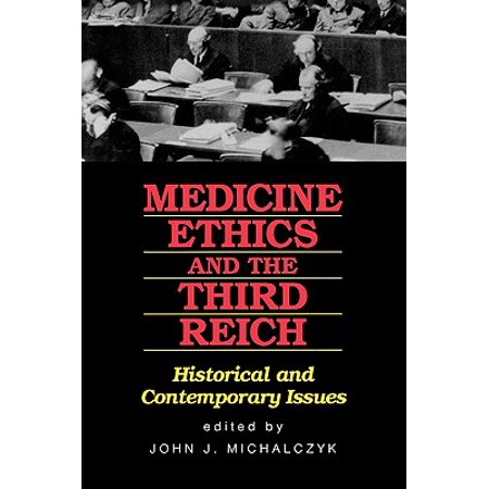 Medicine, Ethics, and the Third Reich : Historical and Contemporary