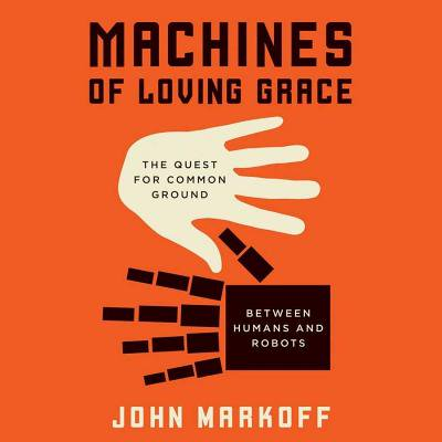 Machines of Loving Grace: The Quest for Common Ground Between Humans and Robots: Library