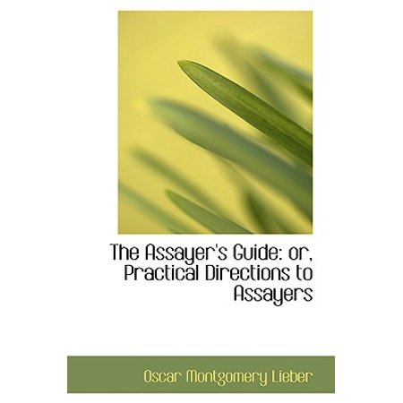 The Assayer's Guide : Or, Practical Directions to Assayers (Assayers Guide)