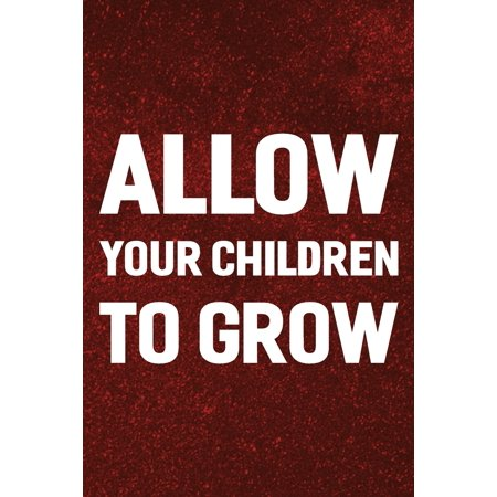 Allow Your Children To Grow: Daily Success, Motivation and Everyday Inspiration For Your Best Year Ever, 365 days to more Happiness Motivational Year Long Journal / Daily Notebook / Diary (Best Notebook For The Money)