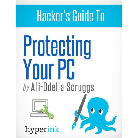 Protect Your PC: Prevent Viruses, Malware, and Spyware from Ruining Your Computer -