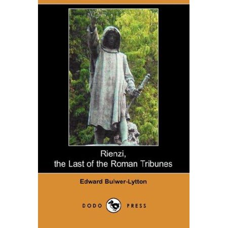 Rienzi  The Last Of The Roman Tribunes  Dodo Press