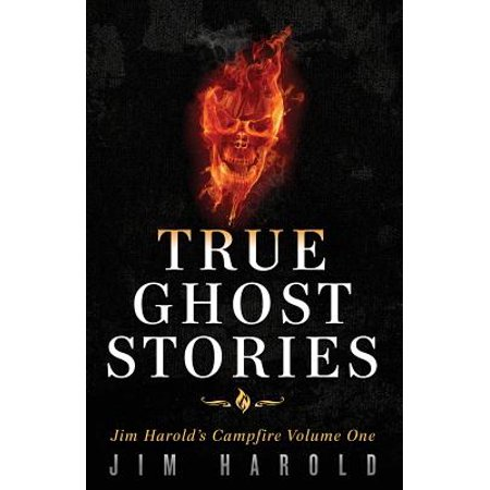 True Ghost Stories : Jim Harold's Campfire 1 (Best Campfire Ghost Stories)