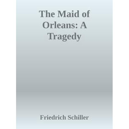 The Maid of Orleans: A Tragedy - eBook