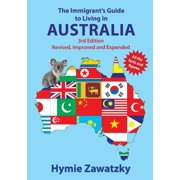 The Immigrant's Guide to Living in Australia : 3rd Edition