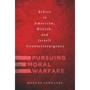 Pursuing Moral Warfare: Ethics in American, British, and Israeli Counterinsurgency (Paperback)