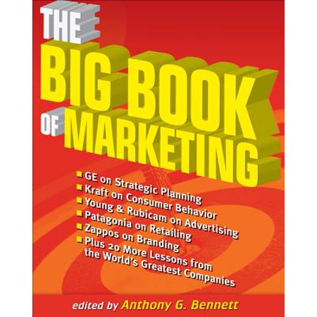 The Big Book of Marketing : Lessons and Best Practices from the World's Greatest