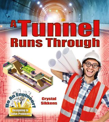 Be an Engineer! Designing to Solve Problems: A Tunnel Runs Through (Hardcover)