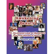 Awakening Beauty : An Illustrated Look at Mankind's Love and Hatred of Beauty