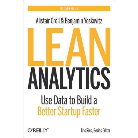 Lean Analytics  Use Data To Build A Better Startup Faster