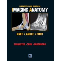 Diagnostic and Surgical Imaging Anatomy : Knee, Ankle, Foot