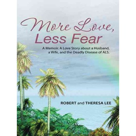 More Love  Less Fear  A Memoir  A Love Story About A Husband  A Wife  And The Deadly Disease Of Als