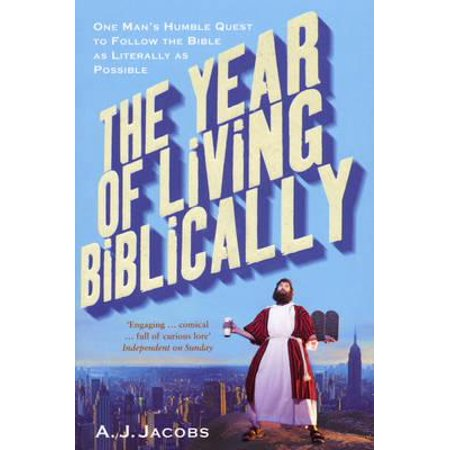Year of Living Biblically : One Man's Humble Quest to Follow the Bible as Literally as (Living The Bible Literally For A Year)