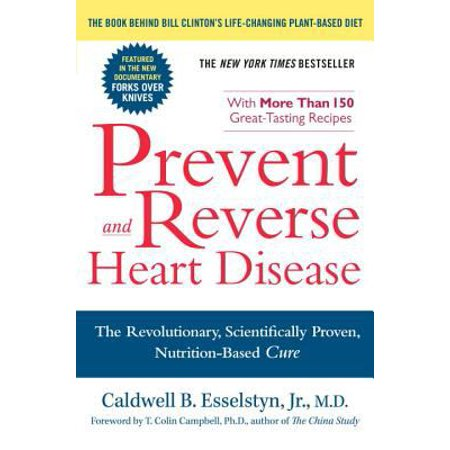 Prevent And Reverse Heart Disease  The Revolutionary  Scientifically Proven  Nutrition Based Cure
