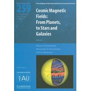 Cosmic Magnetic Fields (Iau S259) : From Planets to Stars and Galaxies