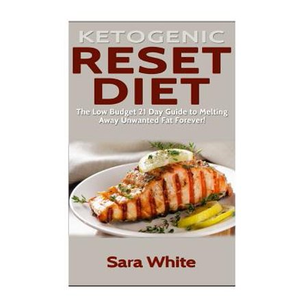 Ketogenic Reset Diet : The Low Budget 21 Day Guide to Melting Away Unwanted Fat Forever! - Includes Over 100 Easy to Make Recipes (Weight Loss, Diabetic Diet, Fat Loss Diet, Get Lean