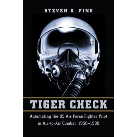 - Tiger Check : Automating the US Air Force Fighter Pilot in Air-To-Air Combat, 1950-1980