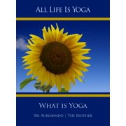 All Life Is Yoga: What is Yoga - eBook