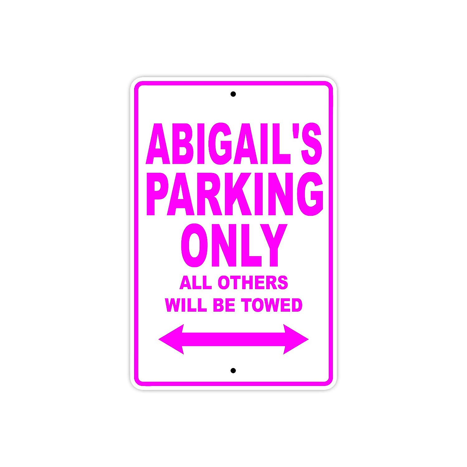 "Abigail's Parking Only All Others Will Be Towed Name Gift Novelty Metal Aluminum 8""x12"" Sign"