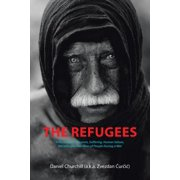 The Refugees : A Novel about Heroism, Suffering, Human Values, Morality and Sacrifices of People During a War