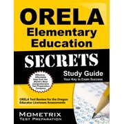 ORELA Elementary Education Secrets Study Guide : ORELA Test Review for the Oregon Educator Licensure Assessments