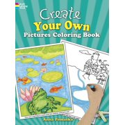 Create Your Own Pictures Coloring Book : 45 Fun-To-Finish Illustrations