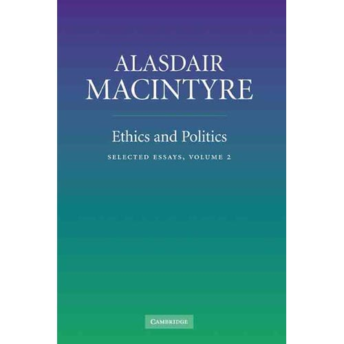 Ethics and Politics: Volume 2: Selected Essays [Hardcover] MacIntyre, Alasdair