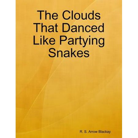The Clouds That Danced Like Partying Snakes -