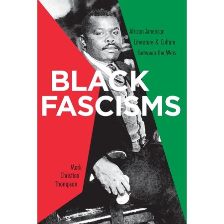 Black Fascisms : African American Literature and Culture Between the (Difference Between African And African American Culture)