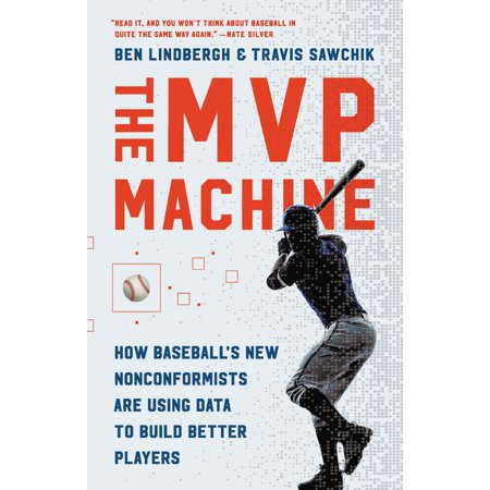 The MVP Machine : How Baseball's New Nonconformists Are Using Data to Build Better Players (How Much Are Smoke Machines)