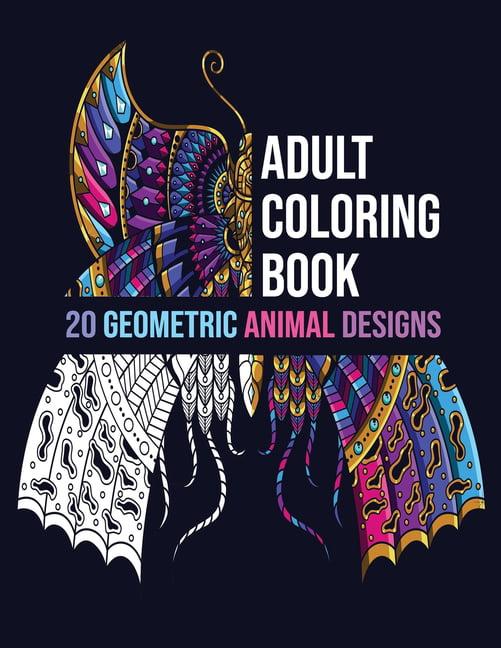 Adult Coloring Book 20 Geometric Animal Designs : Antistress Coloring Book  For Adults & Teens Animal Coloring