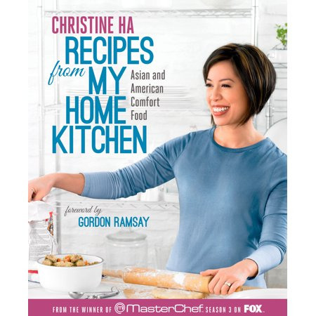 Recipes from My Home Kitchen : Asian and American Comfort Food from the Winner of MasterChef Season 3 on