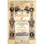 The Pursuit of Glory : The Five Revolutions that Made Modern Europe: 1648-1815