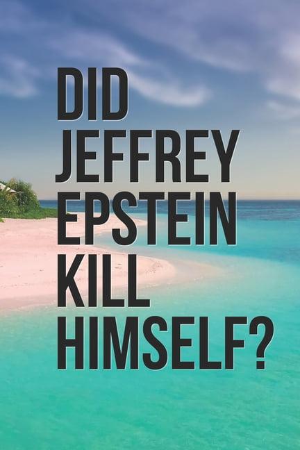 Did Jeffrey Epstein Kill Himself? : Jeffrey Epstein Didn't ...