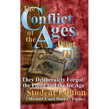 The Conflict of the Ages Student III They Deliberately Forgot The Flood and the Ice Age -