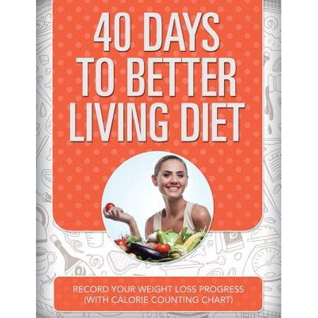 40 Days to Better Living Diet : Record Your Weight Loss Progress (with Calorie Counting