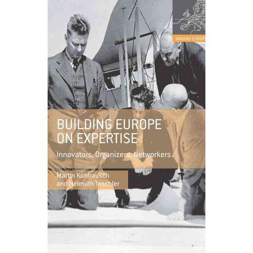 Building Europe on Expertise: Innovators, Organizers, Networkers