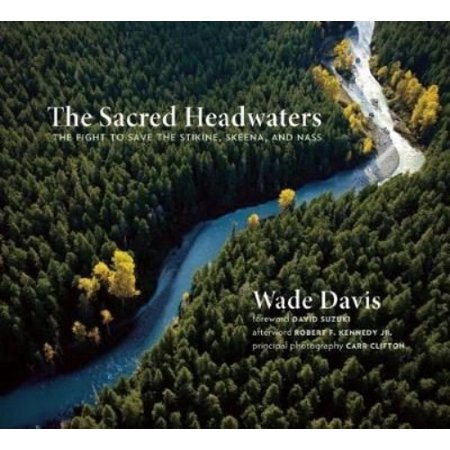 The Sacred Headwaters  The Fight To Save The Stikine  Skeena  And Nass