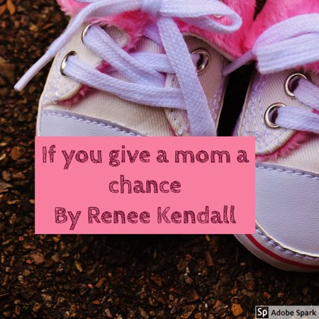 If You Give A Mom A Chance By Renee Kendall - eBook