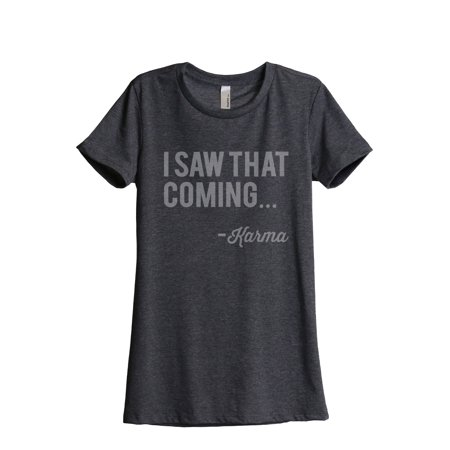 Thread Tank I Saw That Coming Karma Women's Relaxed Crewneck T-Shirt Tee Charcoal X-Large