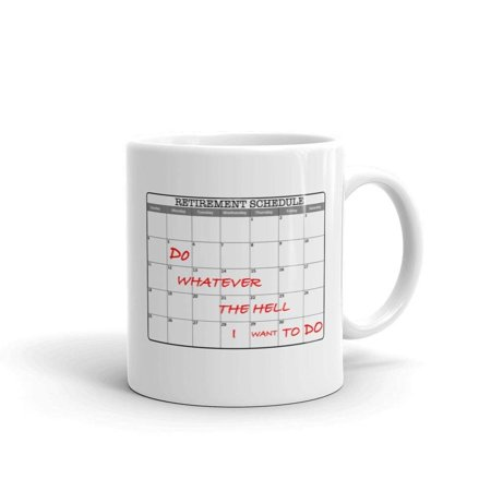Retirement Schedule Do Whatever I Want Funny Humor Novelty 11oz White Ceramic Coffee Tea