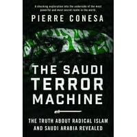 The Saudi Terror Machine : The Truth About Radical Islam and Saudi Arabia Revealed