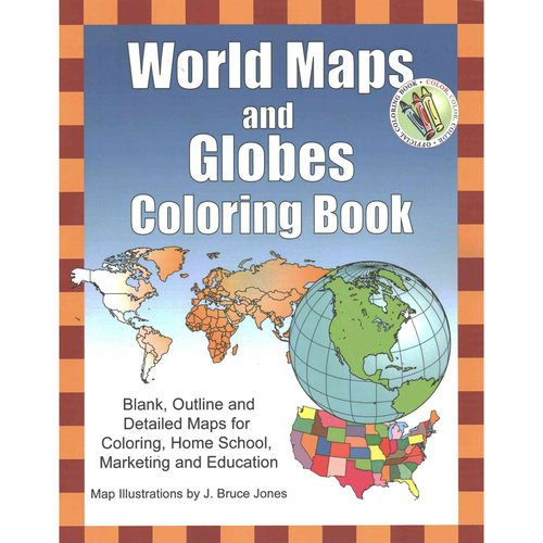 World Maps and Globes Coloring Book: Blank, Outline and Detailed Maps for Coloring, Home School, Marketing and Education