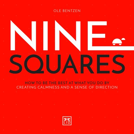 Nine Squares : How to Be the Best at What You Do by Creating Calmness and a Sense of