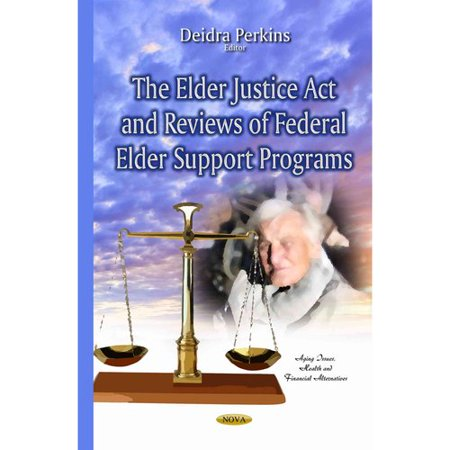 Elder Justice ACT & Reviews of Federal Elder Support Programs (Federal Support)