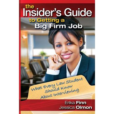 The Insider's Guide to Getting a Big Firm Job : What Every Law Student Should Know About